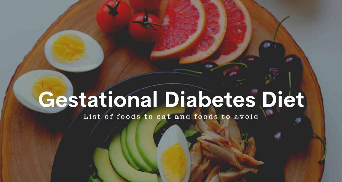 Gestational Diabetes Diet – List of Foods to Eat and Foods to Avoid